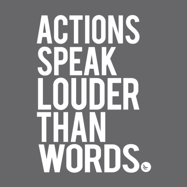 short essay action speaks louder than words Give an example of the principle of actions speak louder than words explain how actions speak louder than words applies to own life and sasa activism work.